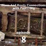 Blues And Roots Connections, with Paul Long: episode 8
