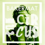 Bakermat presents the Circus #006