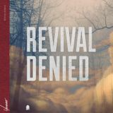 Revival Denied