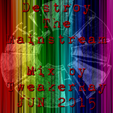 TweakerRay Mix: Destroy The Mainstream JUN 2015