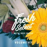 Fresh Select Vol 47 feat. Mykele Deville | Moods |Nick Wisdom| Kayloo |Shy Lub |Tom Misch and more!