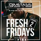 #FreshFridays EP. 2 (R&B, House, Dancehall, Hip Hop, Afrobeats & Grime)