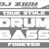 DJ ZIGY PODCAST #66 TRUE STYLE DRUM N BASS FOREVER
