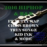 2016 HIPHOP & R&B ft FETTY WAP, CHRIS BROWN, TREY SONGZ, USHER, KID INK AND MORE
