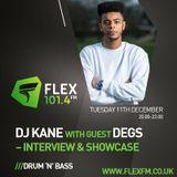 DJ Kane with guest Degs (Interview & Showcase) Flex FM 11.12.18