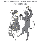 The Italo Job x Lahar Magazine (#21 Chronos)