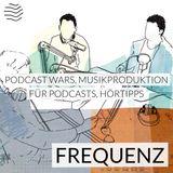 Frequenz   Podcast Wars, Musikproduktion für Podcasts, Hörtipps