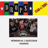 Drops Star Trips Edição 41 - 02/07/2018 - UGANGA (áudio da segunda edição em vídeo)