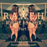 R.A.X.E.H - IGNITE R&B M1X [PART 3]@DJRAXEH