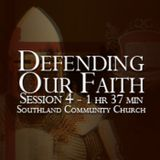 Defending Our Faith - Session 4