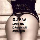 DJ FAA.... LIVE ON DREAM UK 03/02/16 www.dreamuk.co.uk