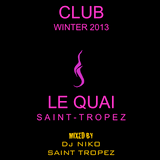 LE QUAI SAINT-TROPEZ CLUB WINTER 2013. Mixed by DJ NIKO SAINT TROPEZ