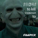 Fanmix >> Songs to Kill Voldemort to