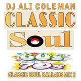 Dj Ali Coleman - Classic Soul Ballads of the 60's & 70's Part 2