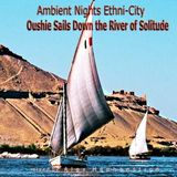 Ambient Nights - Ethni-City CD18 - Oushie Sails Down the River of Solitude