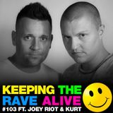 Keeping The Rave Alive Episode 103 featuring Joey Riot & Kurt