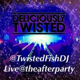 #DeliciouslyTwisted #TheAfterParty by @TwsitedFishDJ @DeliciousTwisty