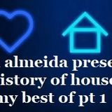 PAUL ALMEIDA'S HISTORY OF HOUSE......MY BEST OF MIX 1