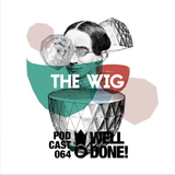 [ WellDone! Music ] - Podcast 064 x The WIG
