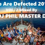 We Are Defected 2018 VOL. 2  Mixed By DJ PHIL MASTER D