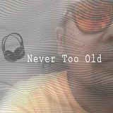 Nevet Too Old