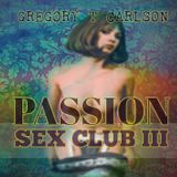 SEX CLUB III - PASSION ~ Gregory T Carlson