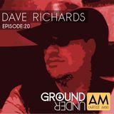 Ground Under:AM - Episode 20 - Dave Richards
