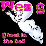 Wez G - Ghost In The Bed