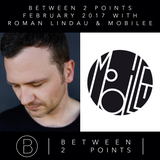Mark Fanciulli Presents Between 2 Points with Roman Lindau and Mobilee, Feb 2017