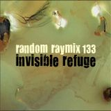 Random raymix 133 - invisible refuge