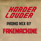 Fakemachine - HARDER & LOUDER PROMO MIX