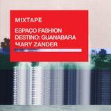 Mixtape Destino: Guanabara Mary Zander para Espaço Fashion