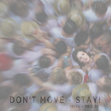 Don't Move - Stay! 08/15