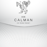 24H Techno Podcast 006 - Calman
