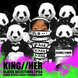 KING//HER SLAYED SELECTIONS EPISODE 04