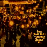 """Buzz (Boss Hi-Fi) """"Seasons Change"""" Mix"""