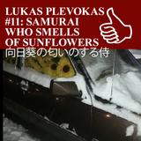 LUKAS PLEVOKAS #11: SAMURAI WHO SMELLS OF SUNFLOWERS 向日葵の匂いのする侍