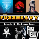 FuzzHeavy Podcast - Episode 40 - The Denver Scene