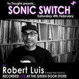 Robert Luis Sonic Switch Feb 6 @ Green Door Store - 5 Hour DJ Set
