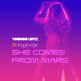 VOODOO LOPEZ - SHE COMES FROM MARS