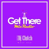 Get There Mix Radio -Ball a fire edition- Mixed by Dj Clutch