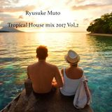 Tropical House mix 2017 Vol.2 ~ Deep and pop / Summer mix ~