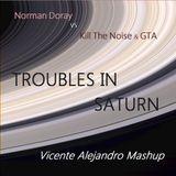 Norman Doray vs Kill The Noise & GTA - Troubles In Saturn (Vicente Alejandro Mashup)
