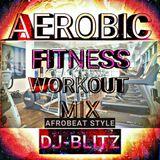 DJ-BLITZ'S AFROBEAT AEROBIC WORKOUT MIX