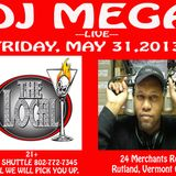 DJ MEGA LIVE AT CLUB LOCAL - MAY 31,2013 - HIP HOP,R&B,DANCEAHALL,REGGAETON - RUTLAND,VERMONT