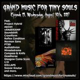 Grand Music For Tiny Souls - Episode 15, August 30th, 2017