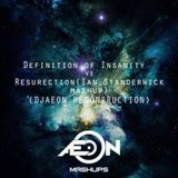 Definition Of Insanity vs. ResuRection - (Ian Standerwick Mashup) - ( DjAeon Reconstruction)