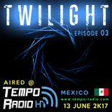 TWILIGHT - Episode 03  [aired @Tempo Radio Mexico]