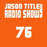 Jason Titley Radio Show 76