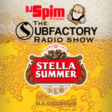 DJ Spim Presents: The Subfactory Radio Show - Stella Summer